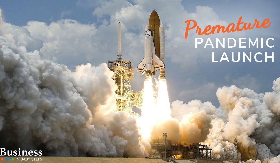 Premature Pandemic Launch